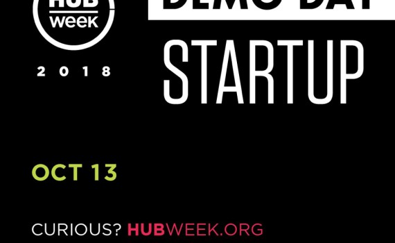 "Text on a black background reads ""HUBWeek 2018 Demo Day Startup Oct 13 Curious? HubWeek.Org."" Underneath is a list of the HUBWeek sponsors."